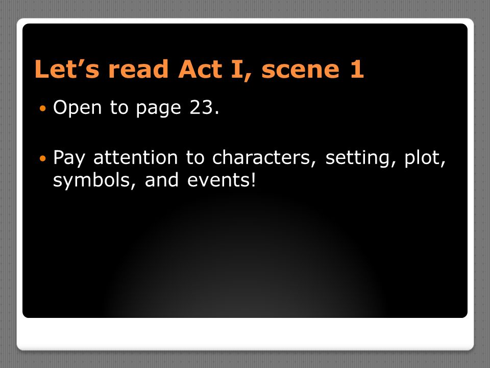 Let's read Act I, scene 1 Open to page 23.