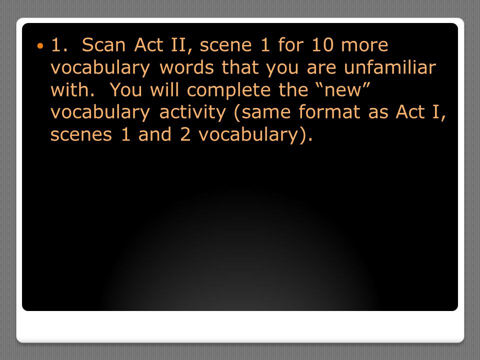 1. Scan Act II, scene 1 for 10 more vocabulary words that you are unfamiliar with.