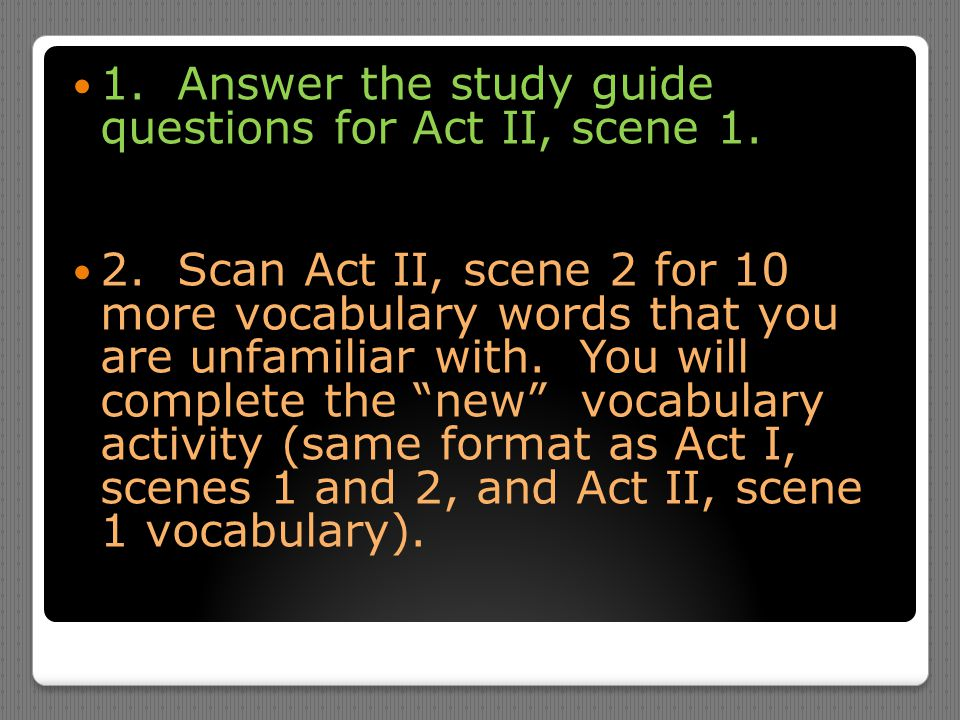 1. Answer the study guide questions for Act II, scene 1.