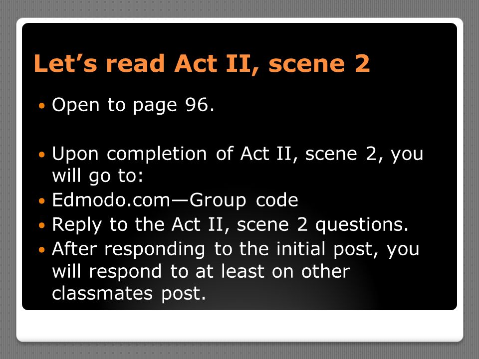 Let's read Act II, scene 2 Open to page 96.