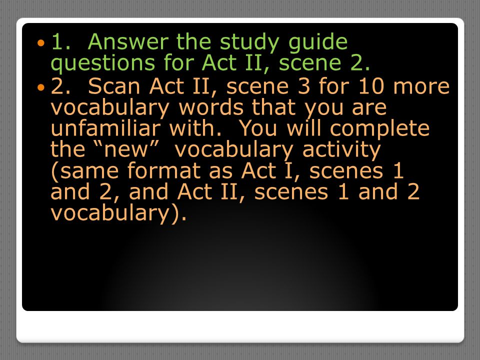 1. Answer the study guide questions for Act II, scene 2.
