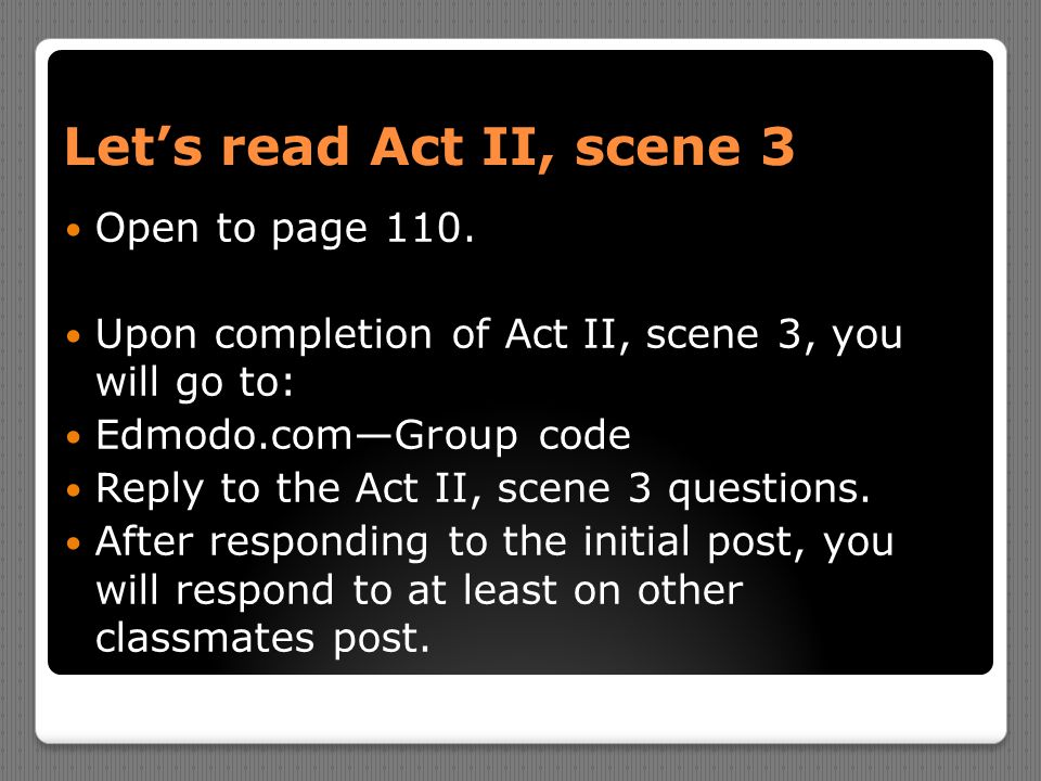 Let's read Act II, scene 3 Open to page 110.