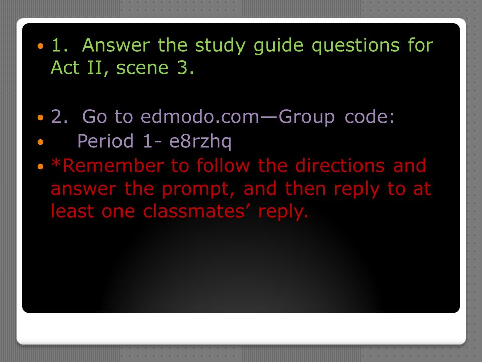 1. Answer the study guide questions for Act II, scene 3.