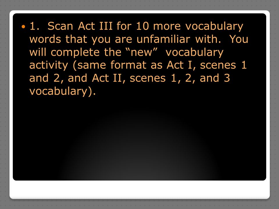 1. Scan Act III for 10 more vocabulary words that you are unfamiliar with.