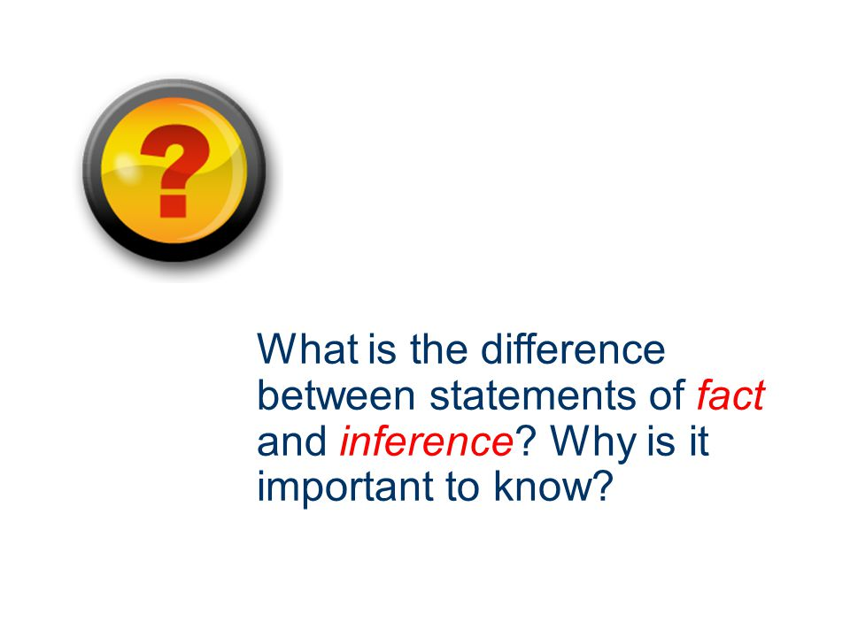 Messages Express Both Facts and Inferences – effective communicators work to distinguish between facts (descriptions of observable phenomenon) and inferences (conclusions drawn from observations)