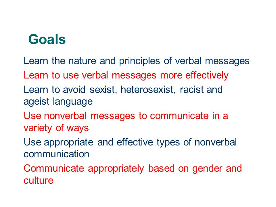 Goals Learn the nature and principles of verbal messages