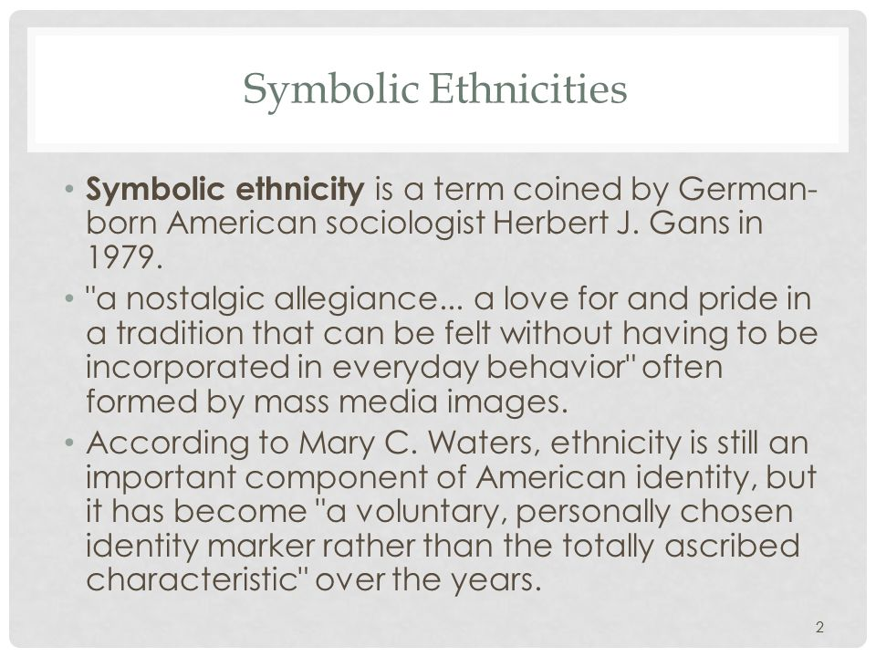Symbolic Ethnicities Symbolic ethnicity is a term coined by German-born American sociologist Herbert J. Gans in 1979.