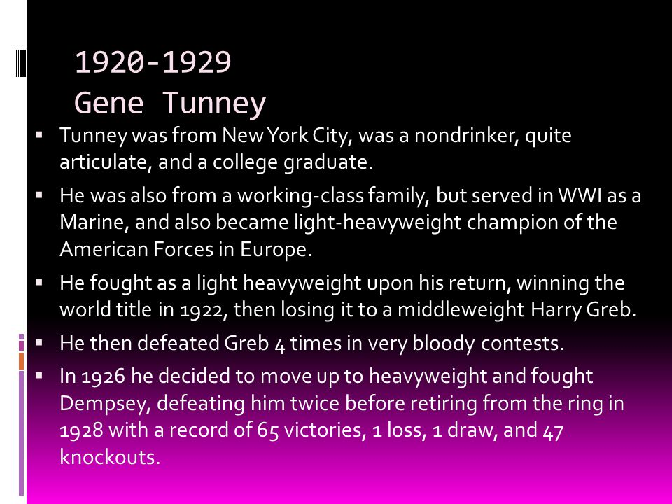 1920-1929 Gene Tunney Tunney was from New York City, was a nondrinker, quite articulate, and a college graduate.