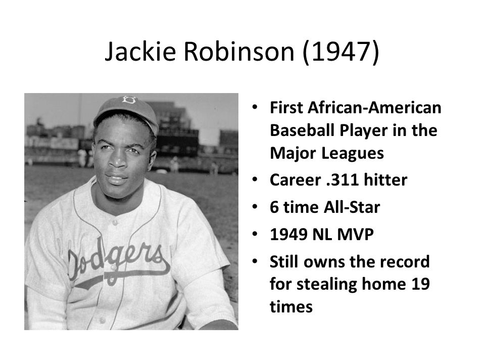 Jackie Robinson (1947) First African-American Baseball Player in the Major Leagues. Career .311 hitter.
