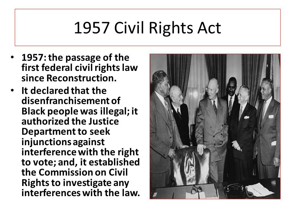 1957 Civil Rights Act 1957: the passage of the first federal civil rights law since Reconstruction.