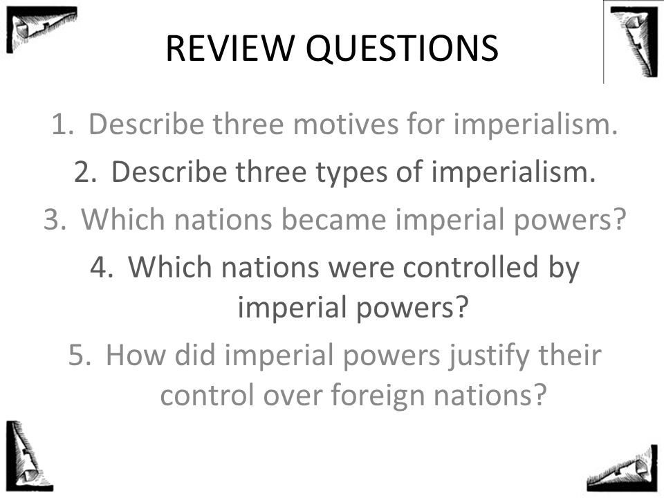 REVIEW QUESTIONS Describe three motives for imperialism.
