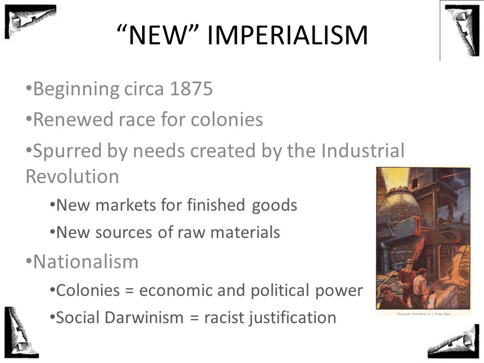 NEW IMPERIALISM Beginning circa 1875 Renewed race for colonies