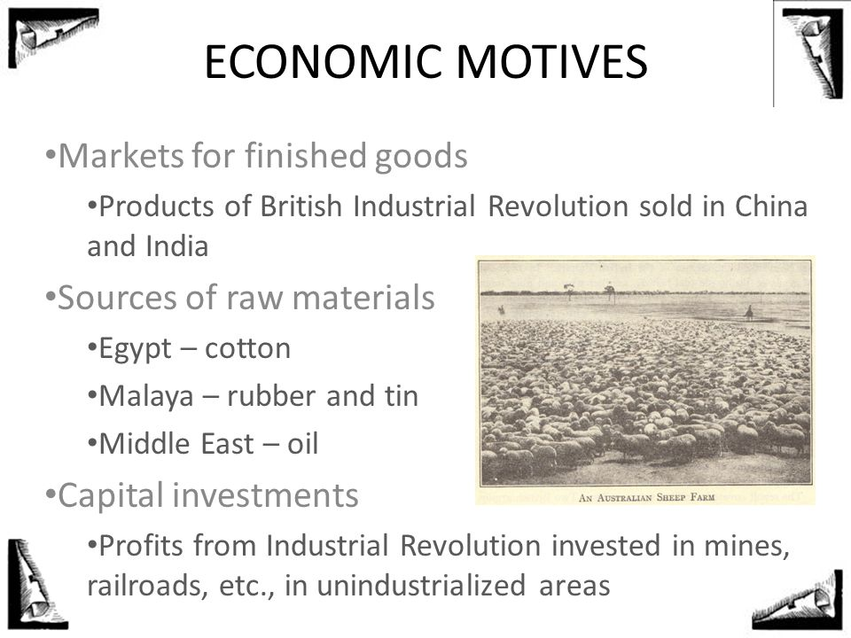ECONOMIC MOTIVES Markets for finished goods Sources of raw materials