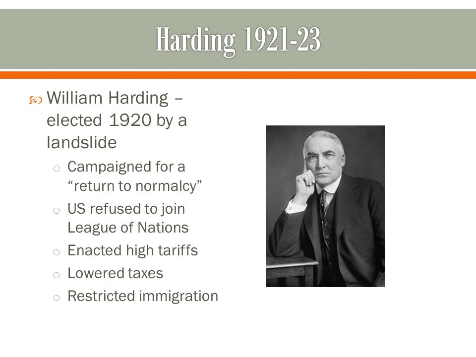 Harding 1921-23 William Harding – elected 1920 by a landslide