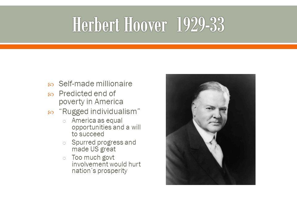 Herbert Hoover 1929-33 Self-made millionaire