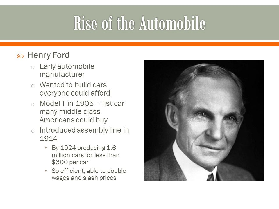 Rise of the Automobile Henry Ford Early automobile manufacturer