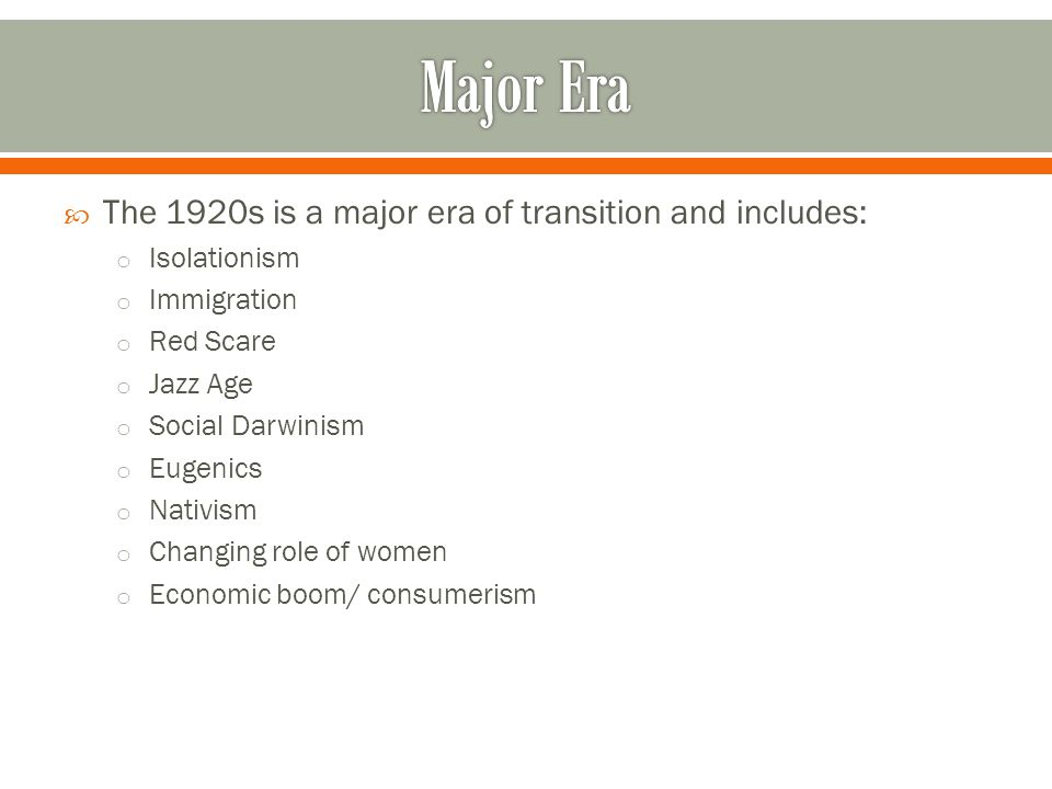 Major Era The 1920s is a major era of transition and includes: