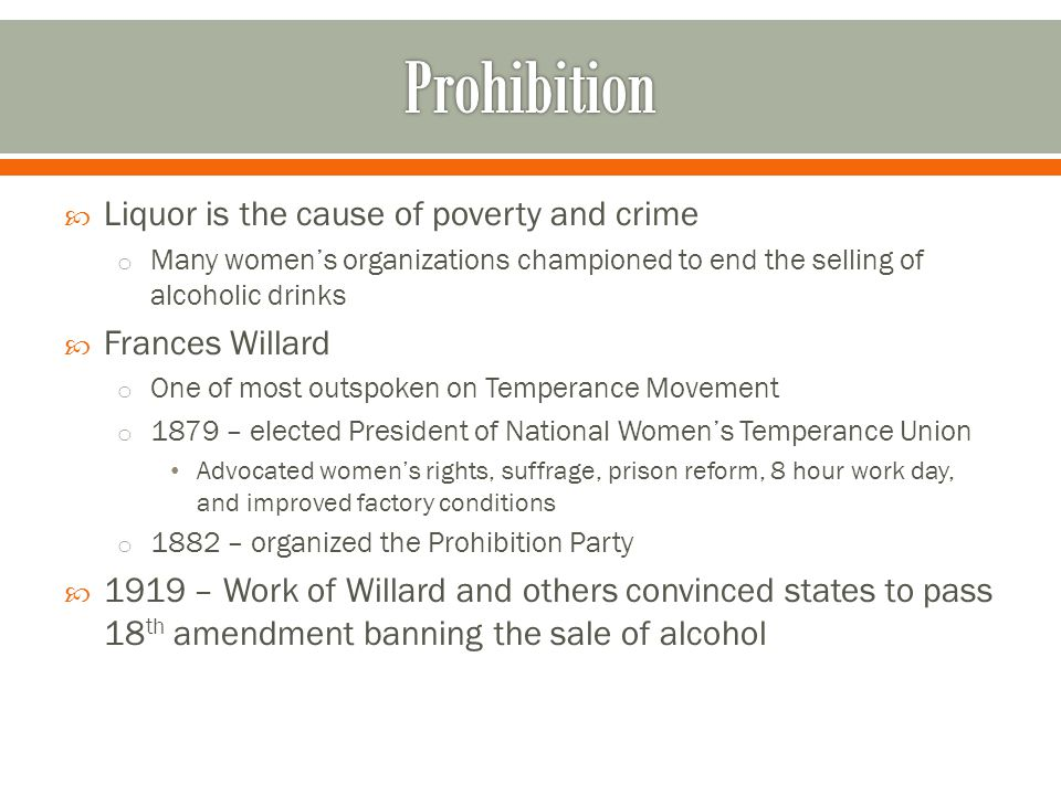 Prohibition Liquor is the cause of poverty and crime Frances Willard