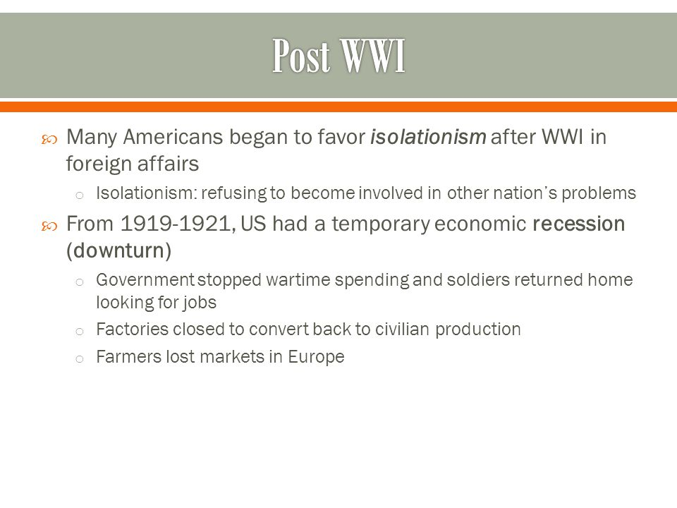 Post WWI Many Americans began to favor isolationism after WWI in foreign affairs.