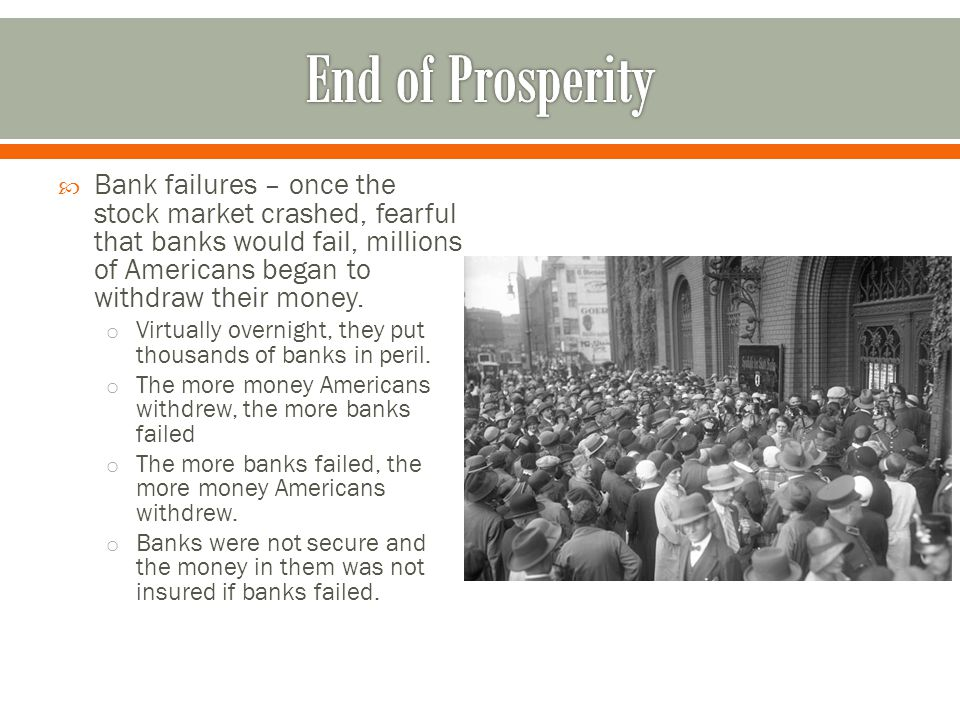 End of Prosperity Bank failures – once the stock market crashed, fearful that banks would fail, millions of Americans began to withdraw their money.