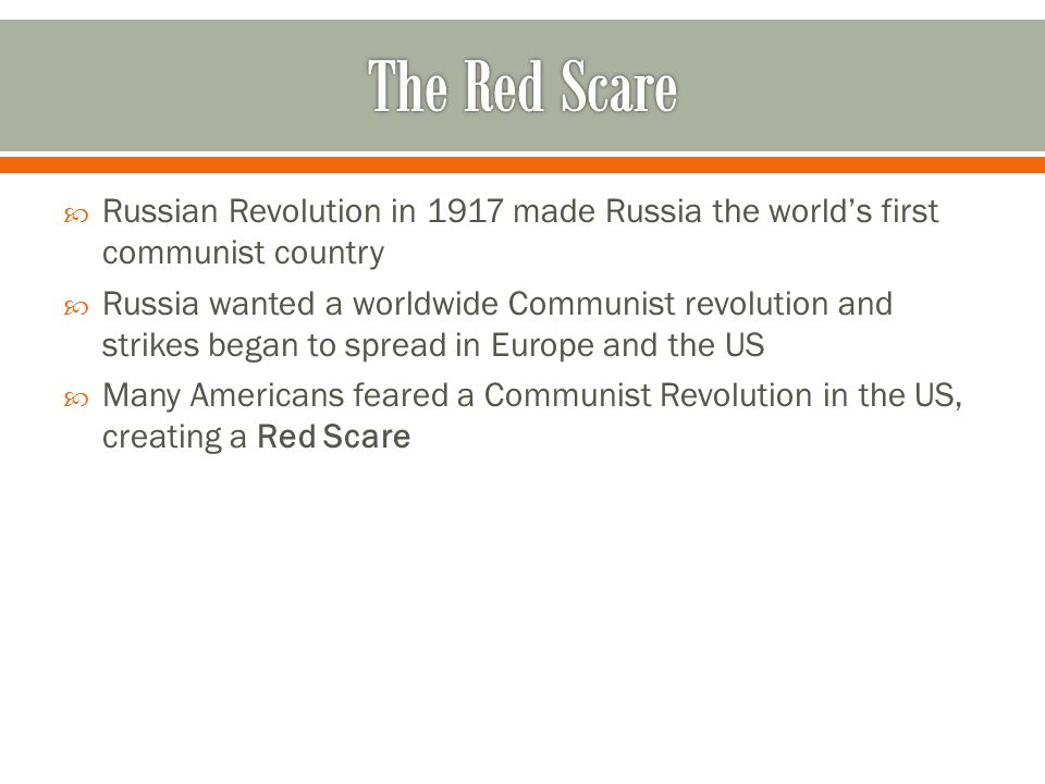 The Red Scare Russian Revolution in 1917 made Russia the world's first communist country.