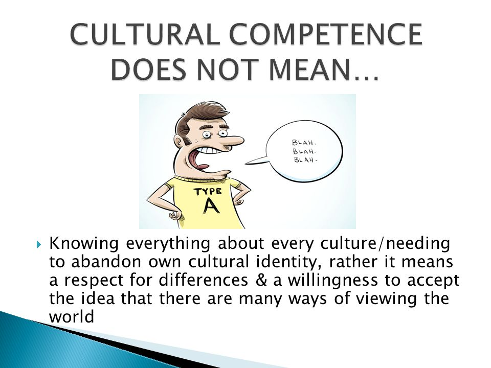 CULTURAL COMPETENCE DOES NOT MEAN…