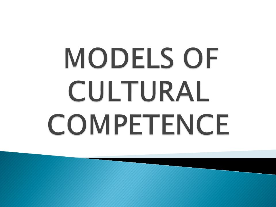 MODELS OF CULTURAL COMPETENCE