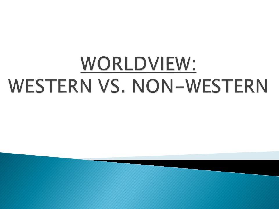 WORLDVIEW: WESTERN VS. NON-WESTERN