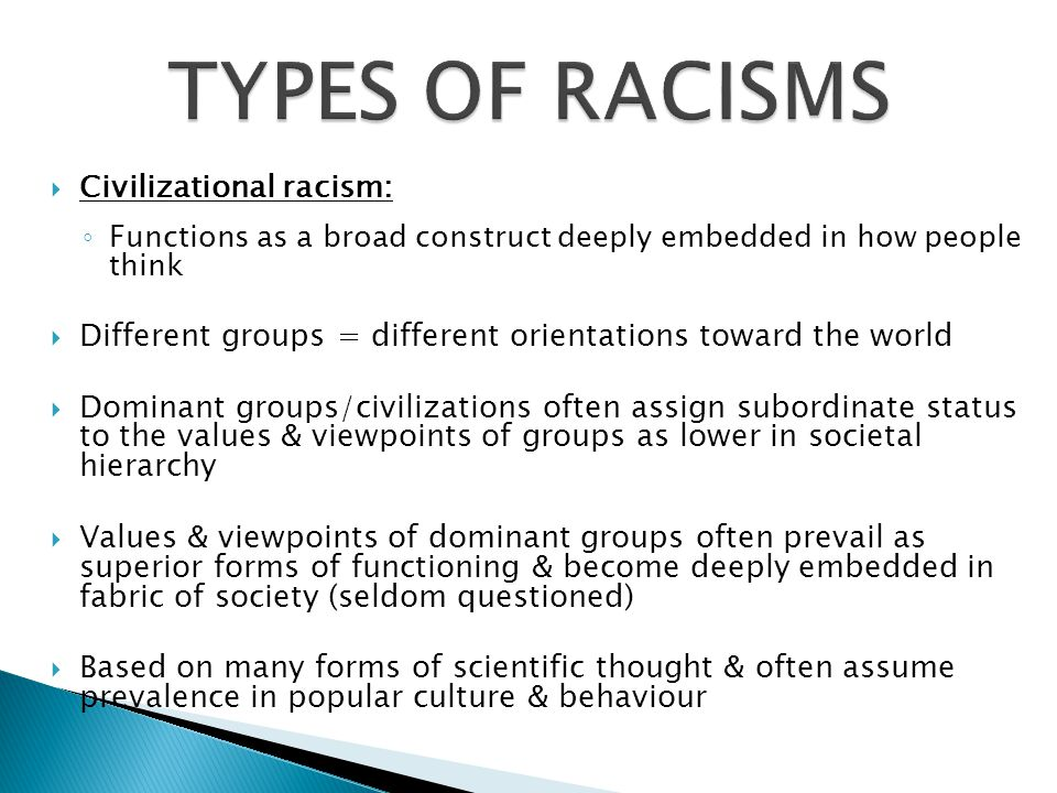 TYPES OF RACISMS Civilizational racism:
