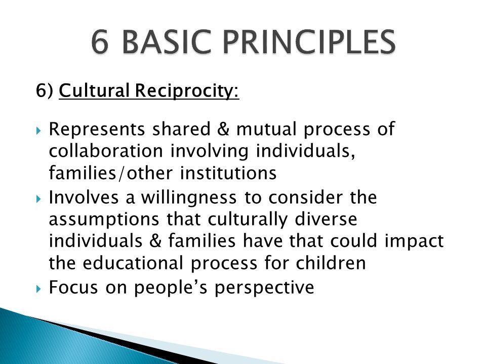6 BASIC PRINCIPLES 6) Cultural Reciprocity: