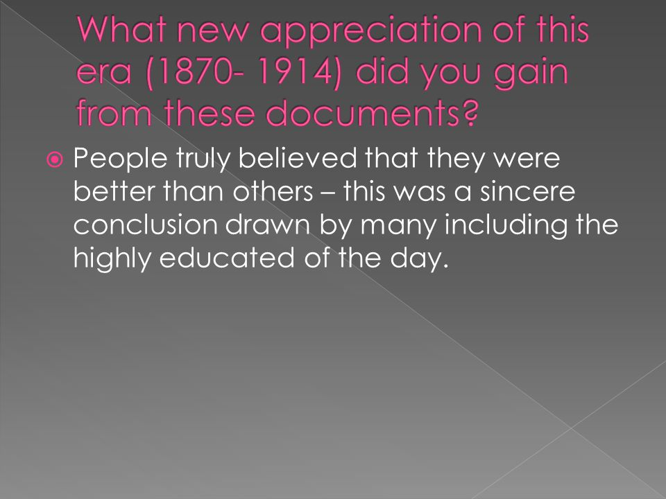 What new appreciation of this era (1870- 1914) did you gain from these documents
