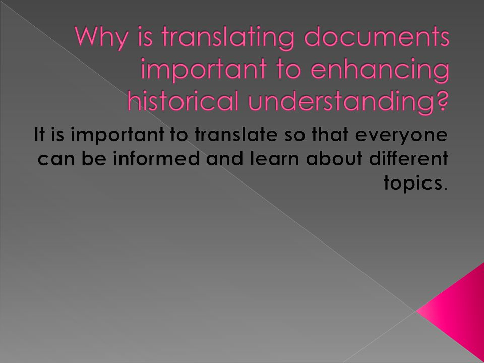 Why is translating documents important to enhancing historical understanding
