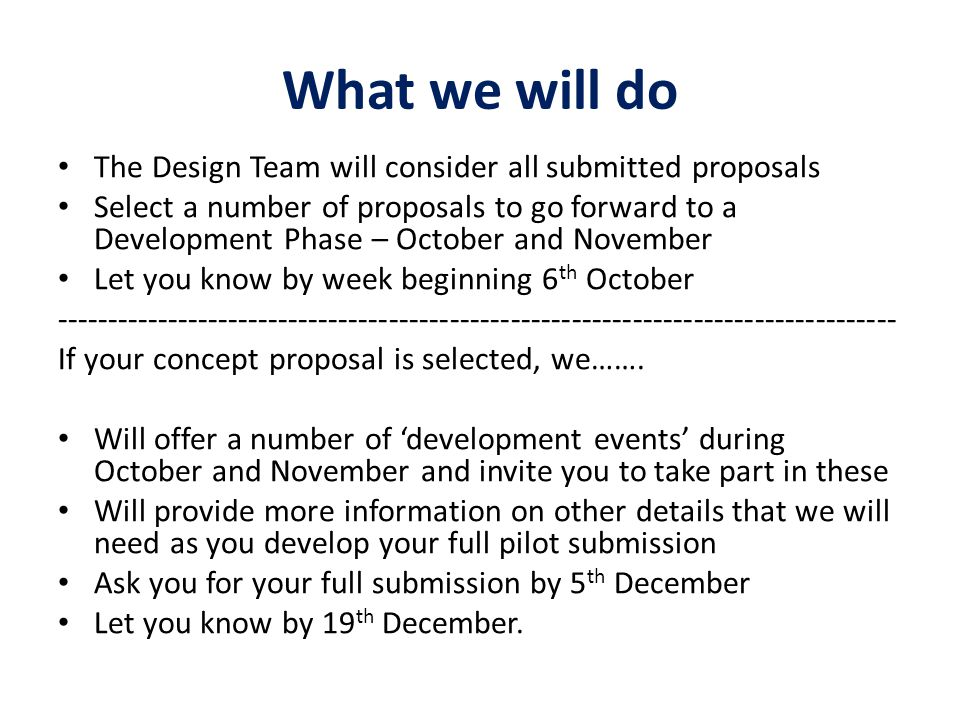 What we will do The Design Team will consider all submitted proposals