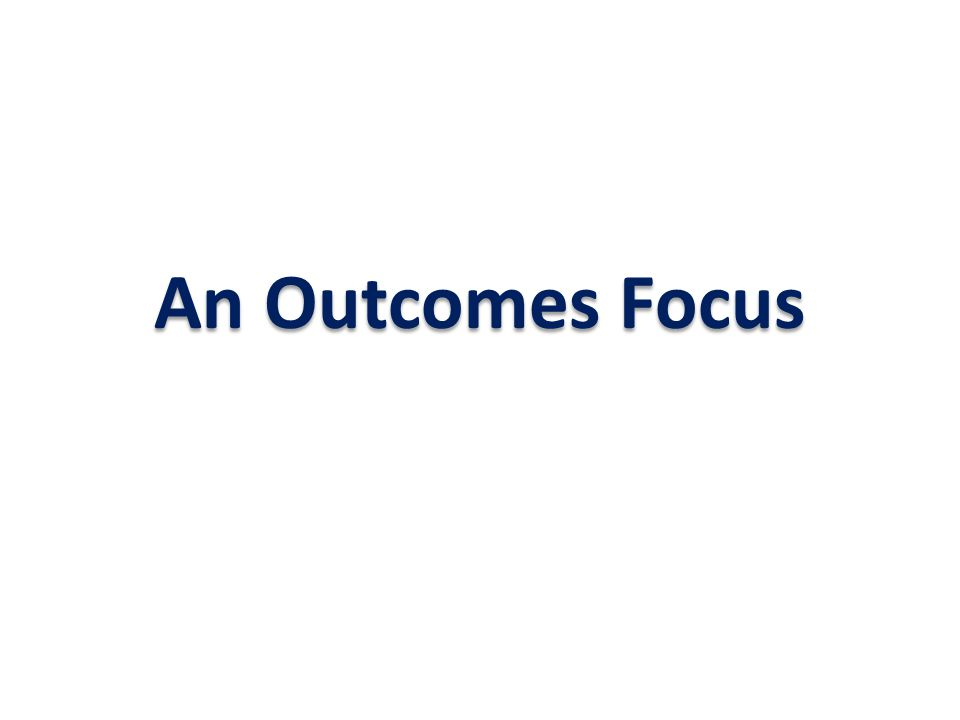 An Outcomes Focus