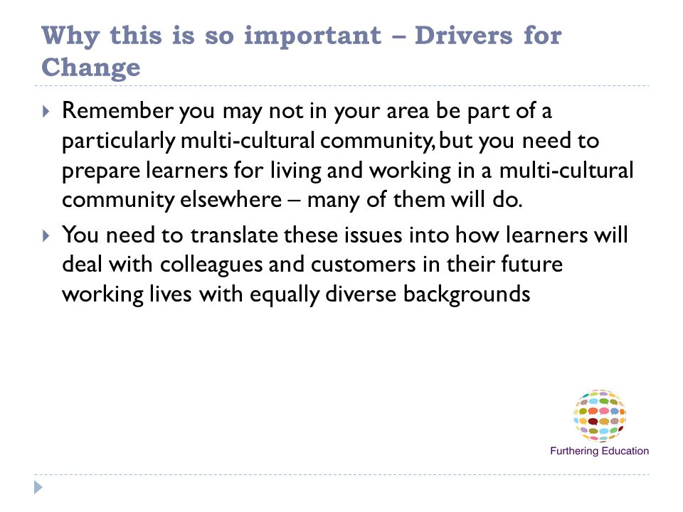 Why this is so important – Drivers for Change