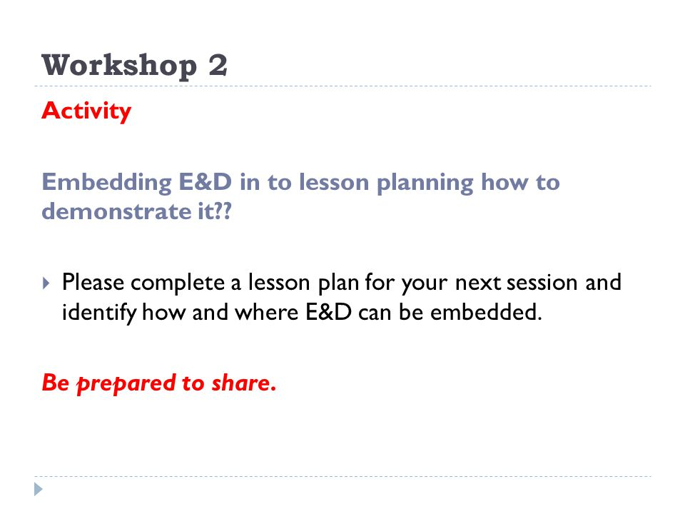 Workshop 2 Activity. Embedding E&D in to lesson planning how to demonstrate it