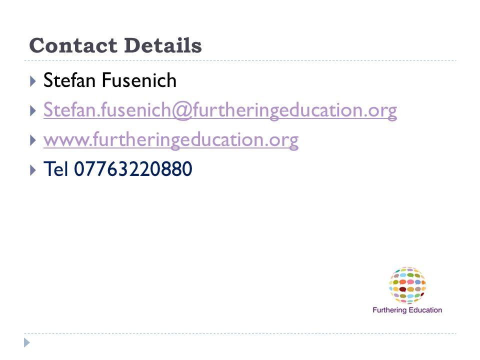Contact Details Stefan Fusenich. Stefan.fusenich@furtheringeducation.org. www.furtheringeducation.org.