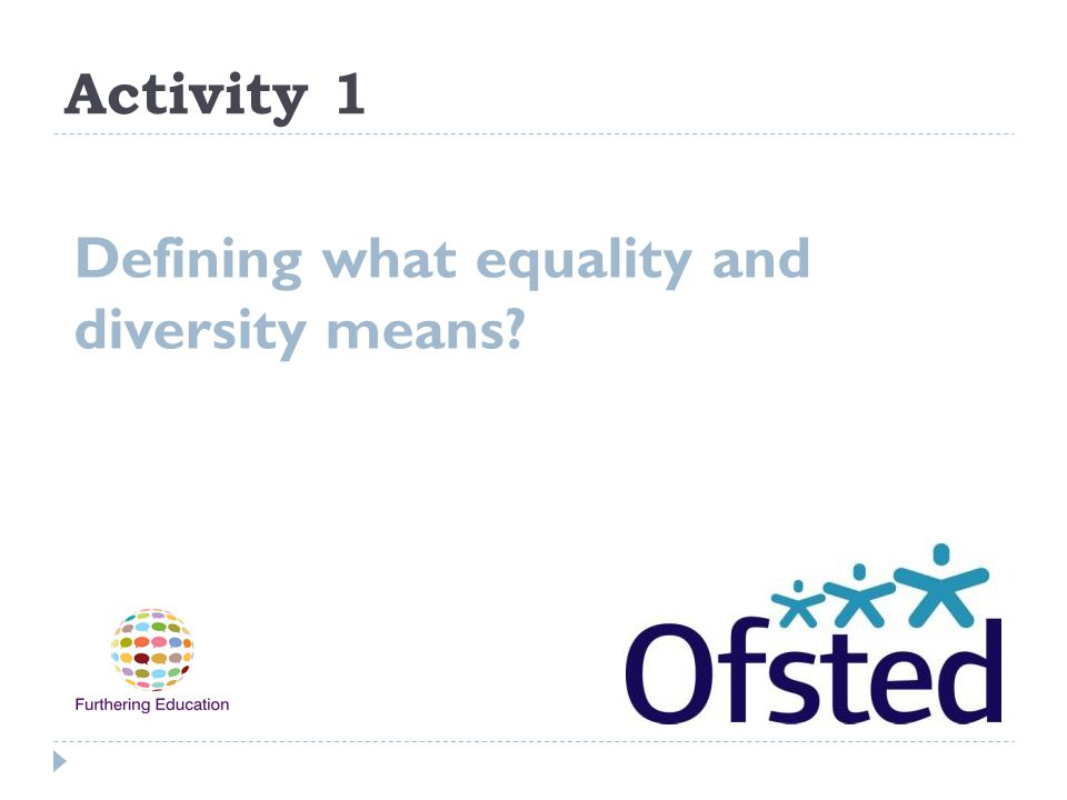 Activity 1 Defining what equality and diversity means