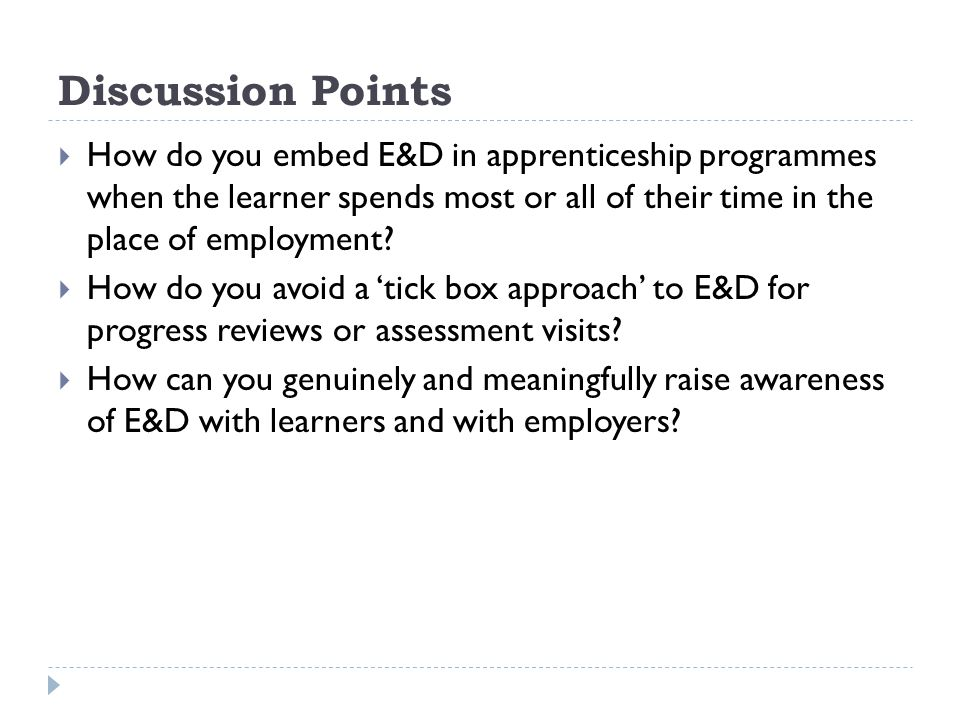 Discussion Points How do you embed E&D in apprenticeship programmes when the learner spends most or all of their time in the place of employment