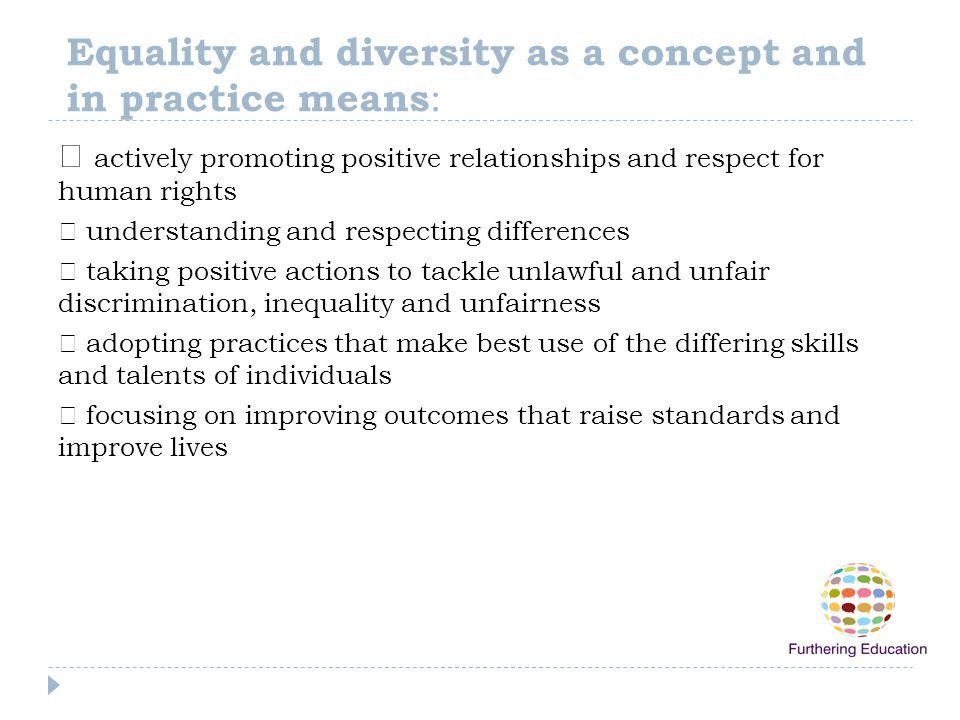 Equality and diversity as a concept and in practice means:
