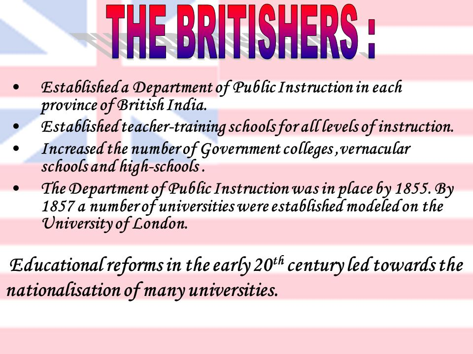THE BRITISHERS : Established a Department of Public Instruction in each province of British India.