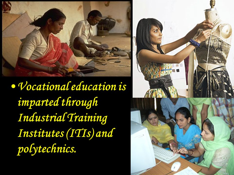 Vocational education is imparted through Industrial Training Institutes (ITIs) and polytechnics.
