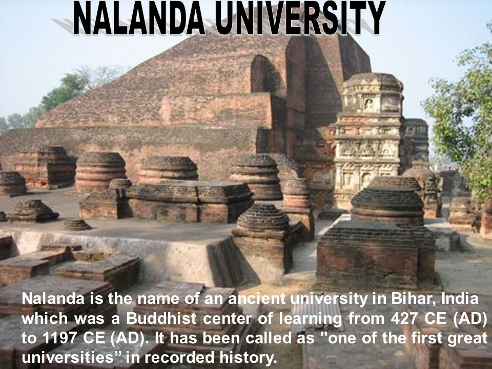 NALANDA UNIVERSITY Nalanda is the name of an ancient university in Bihar, India.