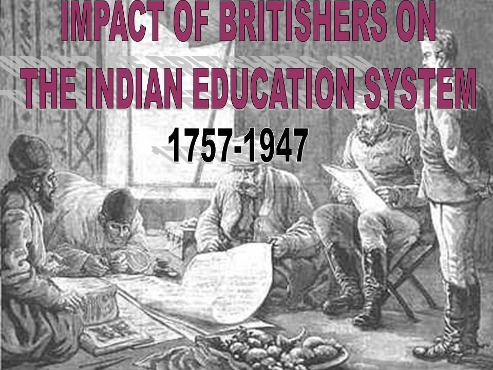 IMPACT OF BRITISHERS ON THE INDIAN EDUCATION SYSTEM