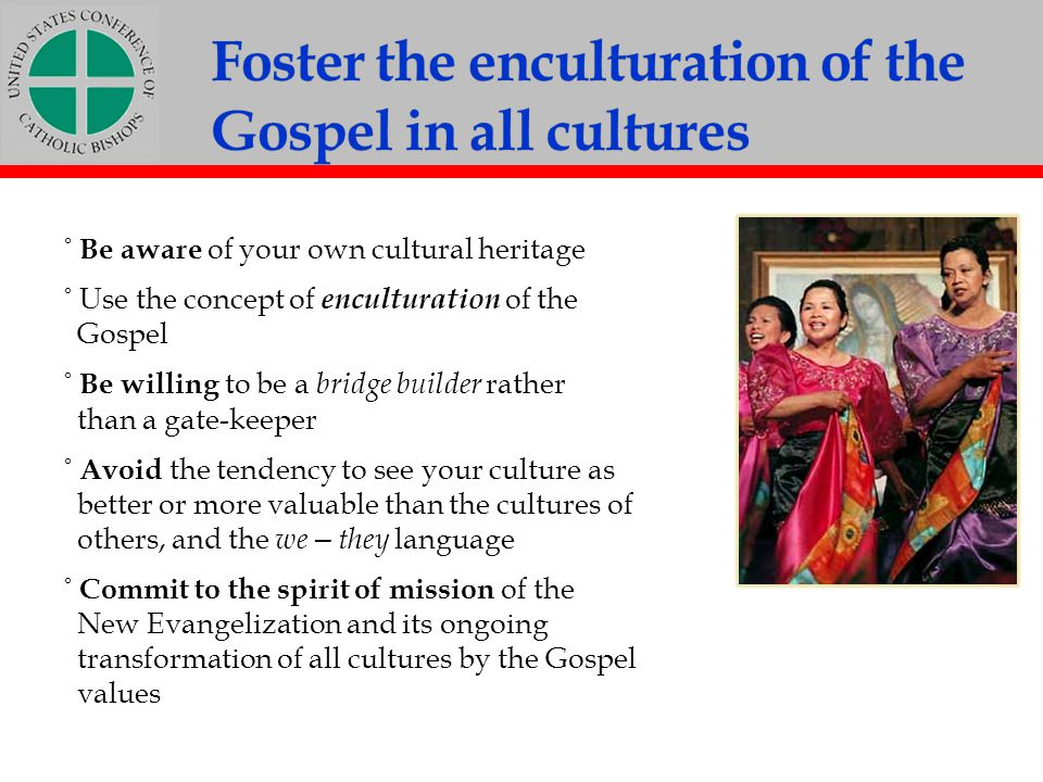 Foster the enculturation of the Gospel in all cultures