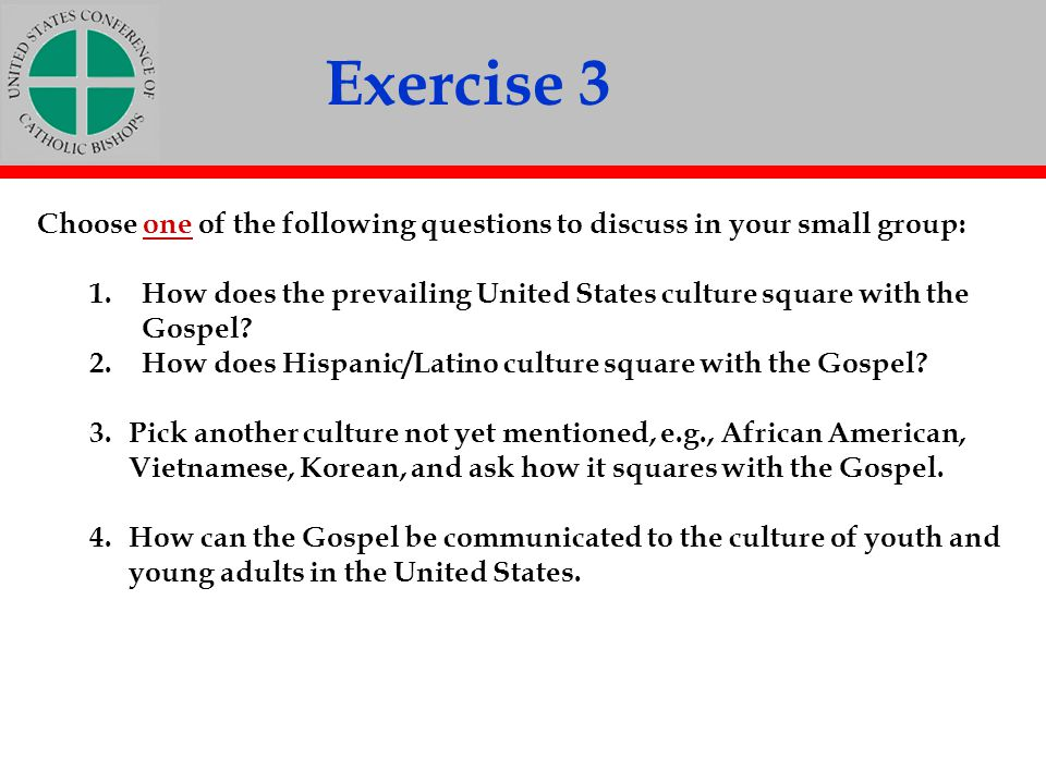 Exercise 3 Choose one of the following questions to discuss in your small group: