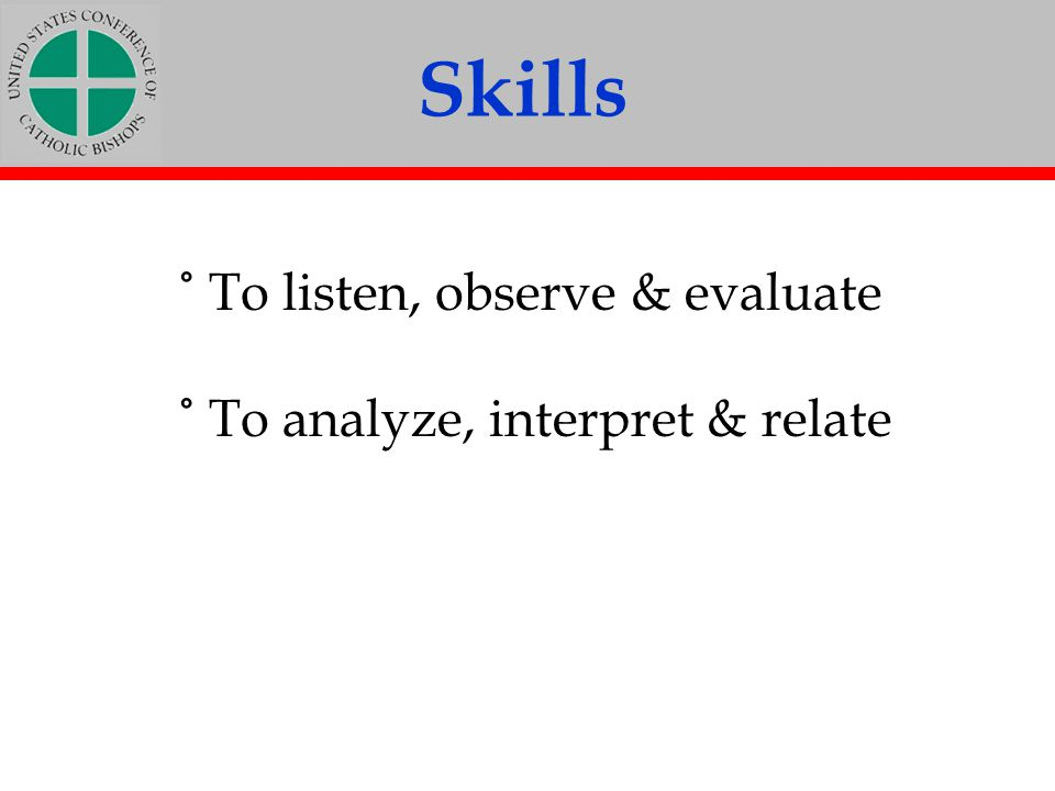 Skills ˚ To listen, observe & evaluate