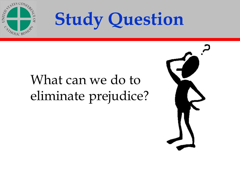 Study Question What can we do to eliminate prejudice