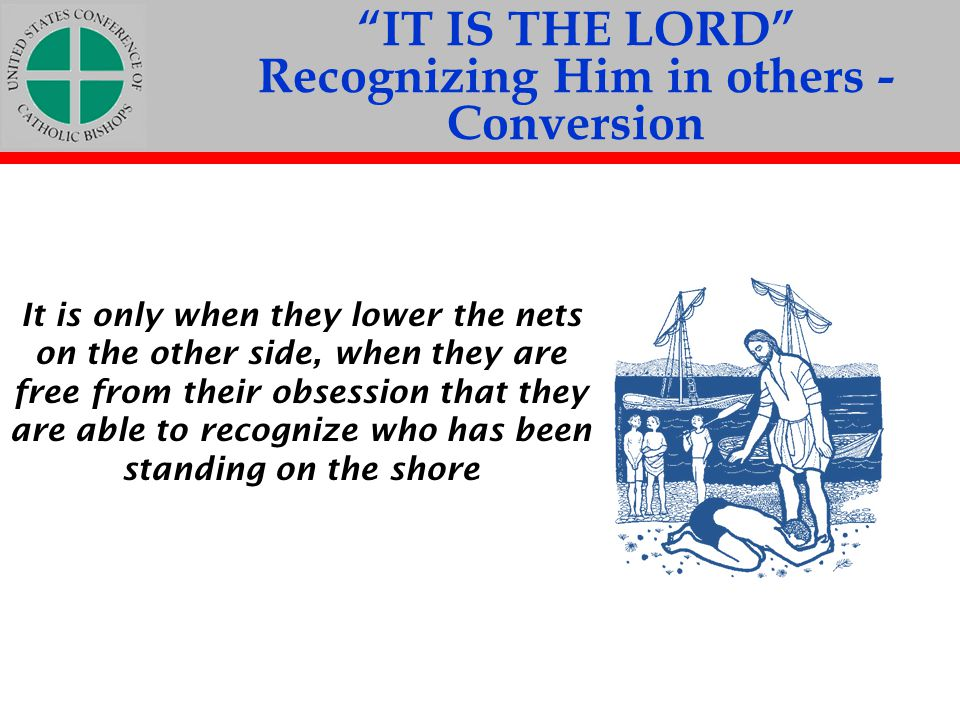 IT IS THE LORD Recognizing Him in others - Conversion