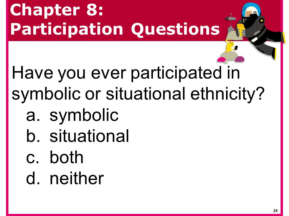 Have you ever participated in symbolic or situational ethnicity